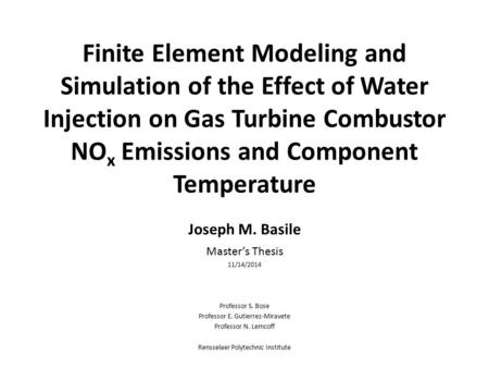 Finite Element Modeling and Simulation of the Effect of Water Injection on Gas Turbine Combustor NO x Emissions and Component Temperature Joseph M. Basile.