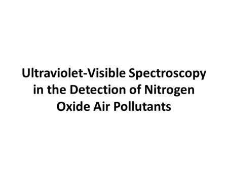 Ultraviolet-Visible Spectroscopy in the Detection of Nitrogen Oxide Air Pollutants.