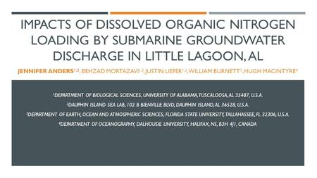 IMPACTS OF DISSOLVED ORGANIC NITROGEN LOADING BY SUBMARINE GROUNDWATER DISCHARGE IN LITTLE LAGOON, AL JENNIFER ANDERS 1,2, BEHZAD MORTAZAVI 1,2, JUSTIN.