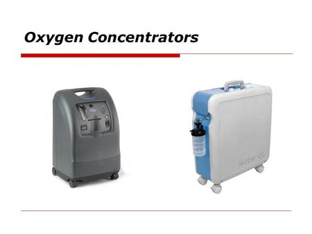 Oxygen Concentrators. Topics  Principle of Operation  Diagrams  Applications  Safety  Operation  Preventive Maintenance  Common Failures/Troubleshooting.