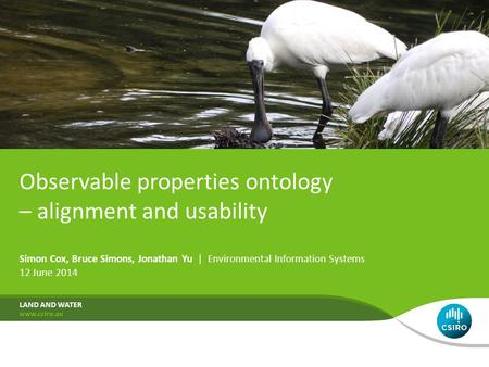 Observable properties ontology – alignment and usability Simon Cox, Bruce Simons, Jonathan Yu | Environmental Information Systems 12 June 2014 LAND AND.