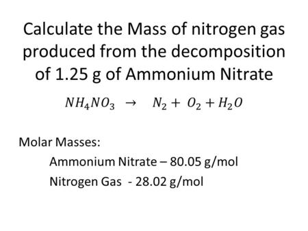 Calculate the Mass of nitrogen gas produced from the decomposition of 1.25 g of Ammonium Nitrate.