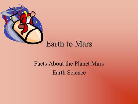 Earth to Mars Facts About the Planet Mars Earth Science.
