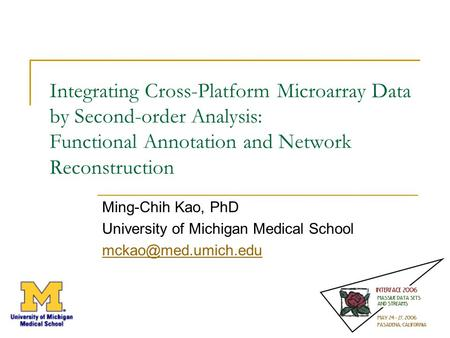Integrating Cross-Platform Microarray Data by Second-order Analysis: Functional Annotation and Network Reconstruction Ming-Chih Kao, PhD University of.