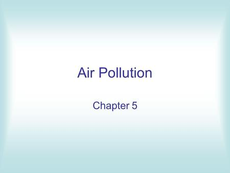 Air Pollution Chapter 5.
