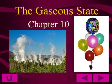 The Gaseous State Chapter 10. Kinetic Theory Kinetic energy is the NRG of motion The Kinetic Theory states that all particles of matter are in constant.