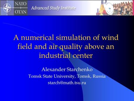 A numerical simulation of wind field and air quality above an industrial center Alexander Starchenko Tomsk State University, Tomsk, Russia