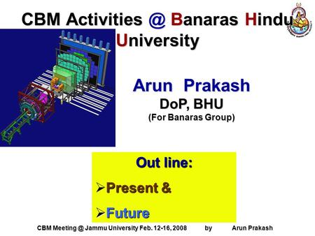 CBM Jammu University Feb. 12-16, 2008 by Arun Prakash CBM Banaras Hindu University Arun Prakash DoP, BHU (For Banaras Group) Out.