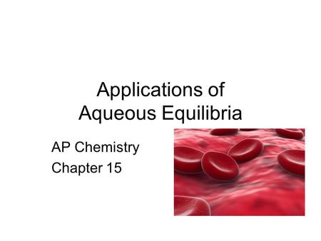Applications of Aqueous Equilibria AP Chemistry Chapter 15.