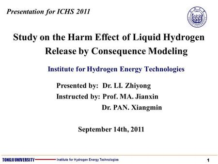 1 TONGJI UNIVERSITY Institute for Hydrogen Energy Technologies Study on the Harm Effect of Liquid Hydrogen Release by Consequence Modeling Institute for.