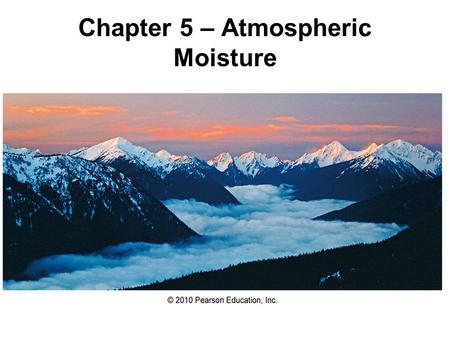 Chapter 5 – Atmospheric Moisture. Atmospheric Moisture Recall: The Hydrologic Cycle.