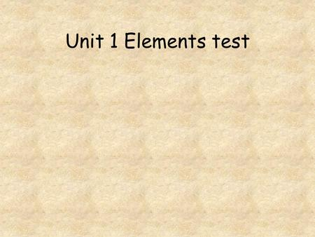 Unit 1 Elements test. Go to question: 1 2 3 4 5 6 7 8.
