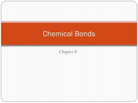 Chapter 8 Chemical Bonds. A Chemical Bond is a link between atoms. An Ionic Bond is the electrical attraction between the opposite charges of cations.