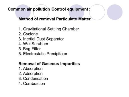 Common air pollution Control equipment : Method of removal Particulate Matter 1. Gravitational Settling Chamber 2. Cyclone 3. Inertial Dust Separator.