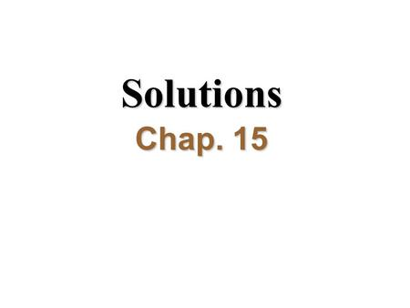 Solutions Chap. 15. I.What is a solution? A. Terms.
