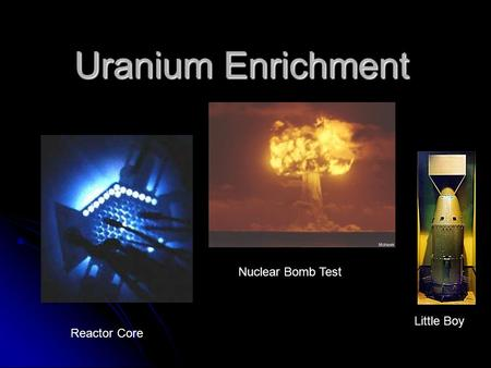 Uranium Enrichment Nuclear Bomb Test Little Boy Reactor Core.