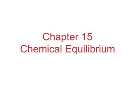 Chapter 15 Chemical Equilibrium. The Concept of Equilibrium Chemical equilibrium occurs when a reaction and its reverse reaction proceed at the same rate.