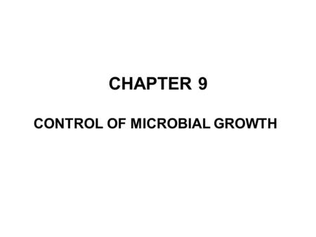 CHAPTER 9 CONTROL OF MICROBIAL GROWTH. Terminology of Microbial Control Sepsis/ Asepsis –Aseptic techniques Sterilization Commercial Sterilization Sanitization.