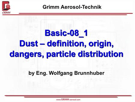Basic-08_1 Dust – definition, origin, dangers, particle distribution by Eng. Wolfgang Brunnhuber Grimm Aerosol-Technik.