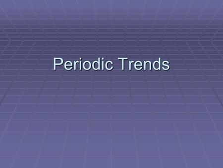 Periodic Trends. Can Studying Chemistry Be Trendy?  As you look at the periodic table and focus in on the elements and their characteristics, you can.