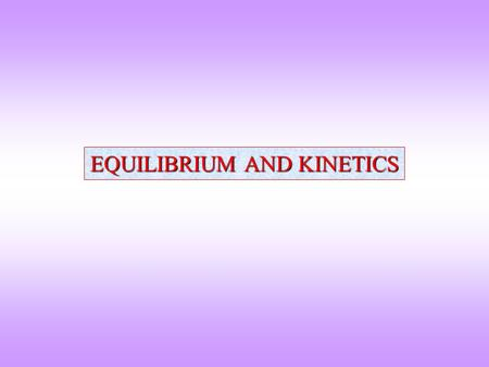 EQUILIBRIUM AND KINETICS. Mechanical Equilibrium of a Rectangular Block Centre Of Gravity Potential Energy = f(height of CG) Metastable state Unstable.