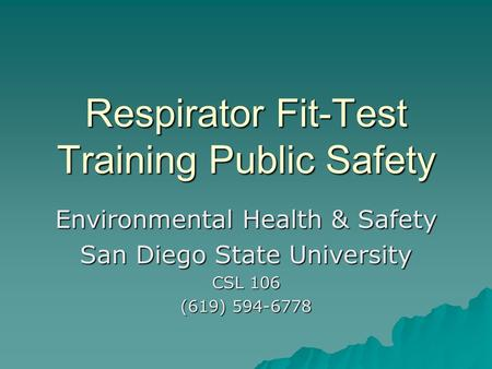 Respirator Fit-Test Training Public Safety Environmental Health & Safety San Diego State University CSL 106 (619) 594-6778.