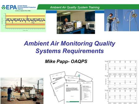 QA Strategy Workgroup Ambient Air Quality System Training Ambient Air Monitoring Quality Systems Requirements Mike Papp- OAQPS.