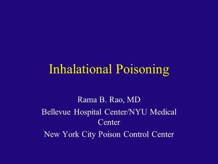 Inhalational Poisoning Rama B. Rao, MD Bellevue Hospital Center/NYU Medical Center New York City Poison Control Center.