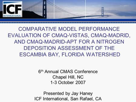 COMPARATIVE MODEL PERFORMANCE EVALUATION OF CMAQ-VISTAS, CMAQ-MADRID, AND CMAQ-MADRID-APT FOR A NITROGEN DEPOSITION ASSESSMENT OF THE ESCAMBIA BAY, FLORIDA.