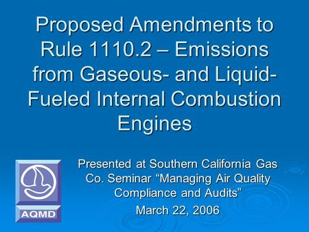 Proposed Amendments to Rule 1110.2 – Emissions from Gaseous- and Liquid- Fueled Internal Combustion Engines Presented at Southern California Gas Co. Seminar.