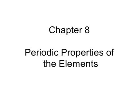 Chapter 8 Periodic Properties of the Elements. Energy of atomic orbitals For an atom, electrons are in atomic orbitals.