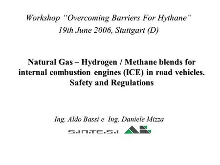 "Natural Gas – Hydrogen / Methane blends for internal combustion engines (ICE) in road vehicles. Safety and Regulations Workshop ""Overcoming Barriers For."