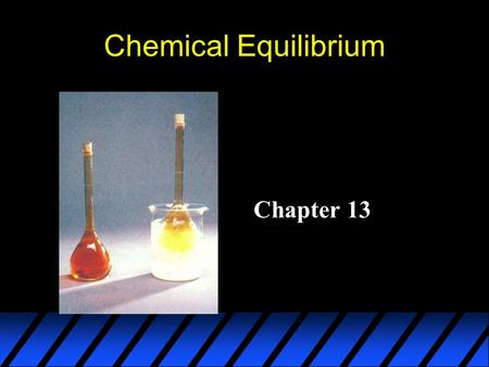 Chemical Equilibrium Chapter 13. Chemical Equilibrium The state where the concentrations of all reactants and products remain constant with time. On the.