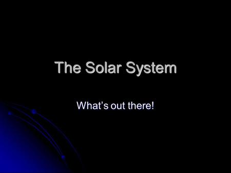 The Solar System What's out there!. Telescopes These are the kind of instruments used to discover our galaxy before satellite imaging was available. The.