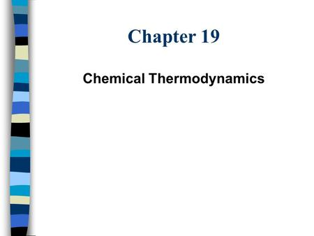 Chapter 19 Chemical Thermodynamics. Introduction 1 st Law of Thermodynamics: Energy can be neither created nor destroyed. Energy of the Universe is constant.