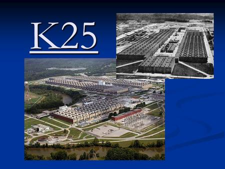 K25. The History The K-25 plant was located on the southwestern end of the Oak Ridge reservation It used the gaseous diffusion method to separate uranium-235.