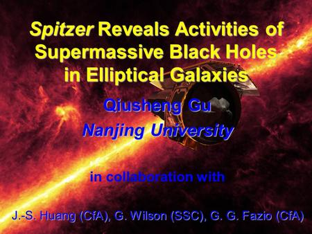 Spitzer Reveals Activities of Supermassive Black Holes in Elliptical Galaxies Qiusheng Gu Nanjing University in collaboration with J.-S. Huang (CfA), G.