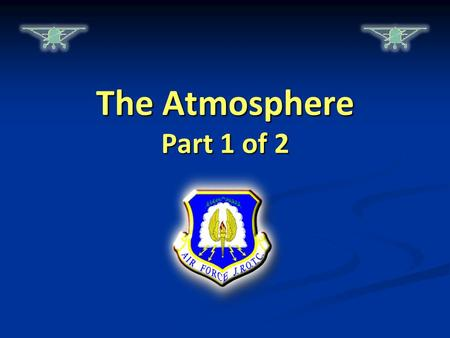 The Atmosphere Part 1 of 2. Chapter Overview  Lesson 1: The Atmosphere  Lesson 2: Weather Elements  Lesson 3: Aviation Weather  Lesson 4: Weather.