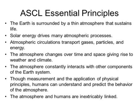 ASCL Essential Principles The Earth is surrounded by a thin atmosphere that sustains life. Solar energy drives many atmospheric processes. Atmospheric.