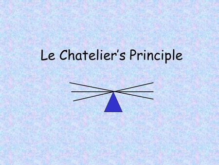 Le Chatelier's Principle Ways to change rate of reaction: 1. Change concentration 2. Change temperature 3. Add a catalyst 4. Increase the surface area.