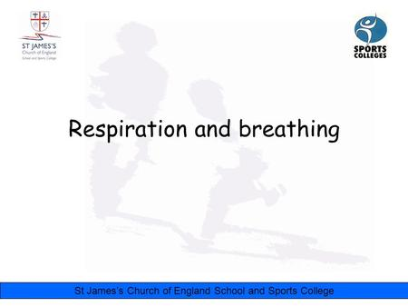 St James's Church of England School and Sports College Respiration and breathing.