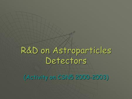 R&D on Astroparticles Detectors (Activity on CSN5 2000-2003)