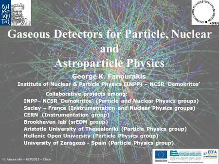 G. Fanourakis – HEP2013 – Chios George K. Fanourakis Institute of Nuclear & Particle Physics (INPP) – NCSR 'Demokritos' Gaseous Detectors for Particle,