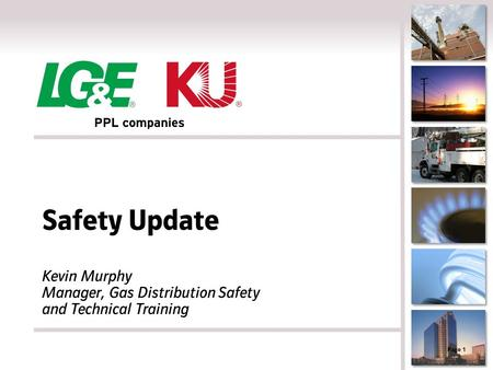 Safety Update Kevin Murphy Manager, Gas Distribution Safety and Technical Training Page 1.