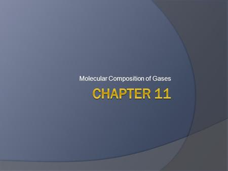 Molecular Composition of Gases. Volume-Mass Relationships of Gases.