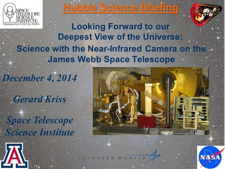 Science with the Near-Infrared Camera on the James Webb Space Telescope Hubble Science Briefing Looking Forward to our Deepest View of the Universe: December.