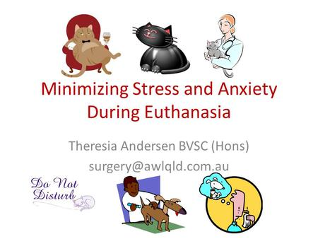 Minimizing Stress and Anxiety During Euthanasia Theresia Andersen BVSC (Hons)