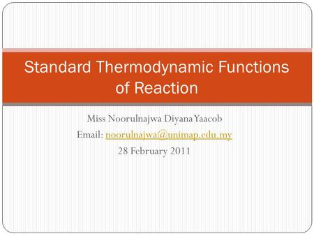 Miss Noorulnajwa Diyana Yaacob   28 February 2011 Standard Thermodynamic Functions of Reaction.