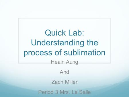 Quick Lab: Understanding the process of sublimation Heain Aung And Zach Miller Period 3 Mrs. La Salle.