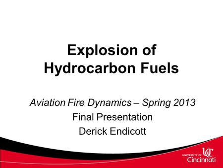 Explosion of Hydrocarbon Fuels Aviation Fire Dynamics – Spring 2013 Final Presentation Derick Endicott.